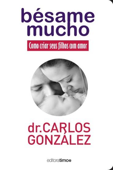 besame_mucho_como_criar_seus_filhos_com_amor_dr_carlos_gonzalez